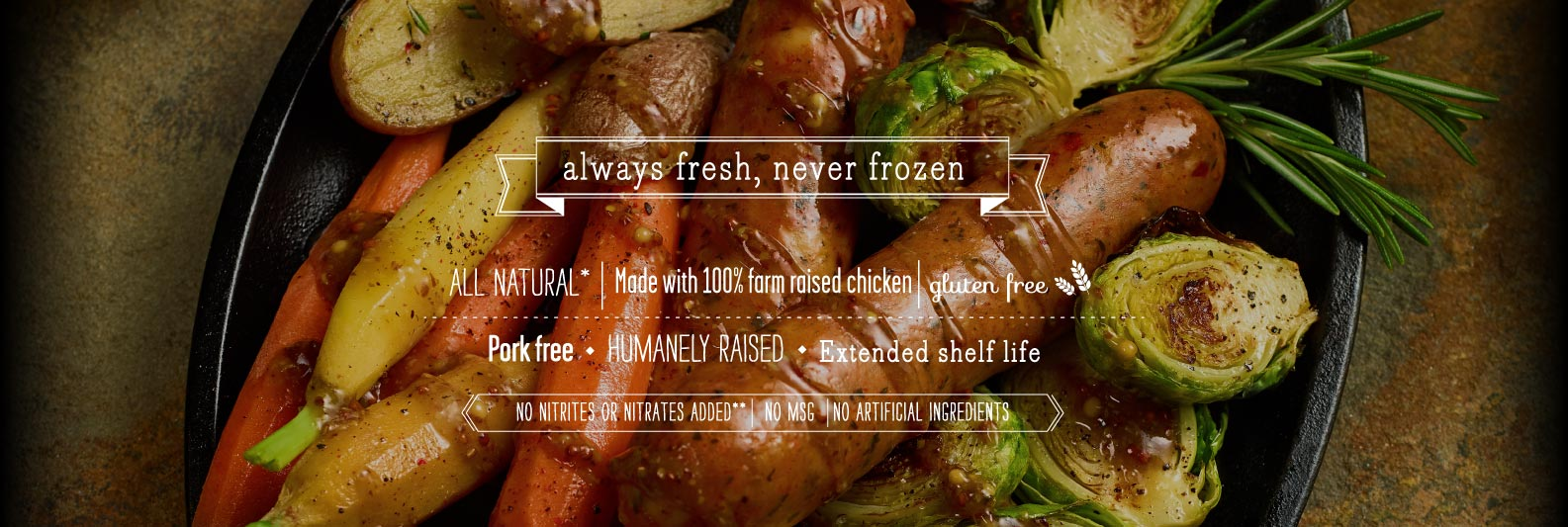 Always Fresh, Never Frozen - Chef's Craft Flavored Chicken Sausage from Wayne Farms